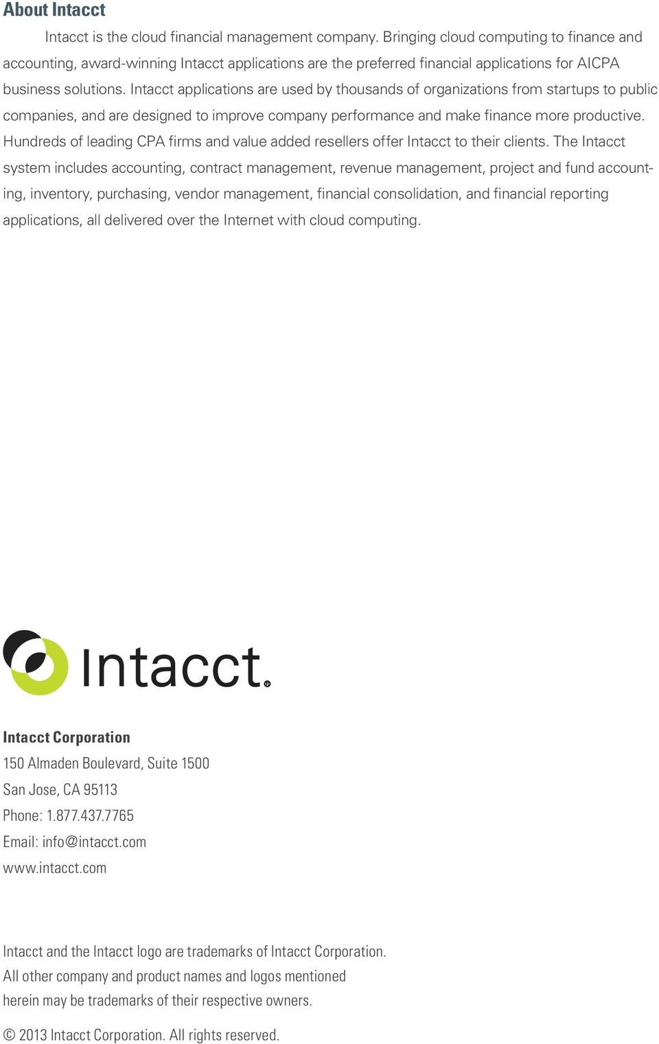 Intacct applications are used by thousands of organizations from startups to public companies, and are designed to improve company performance and make finance more productive.