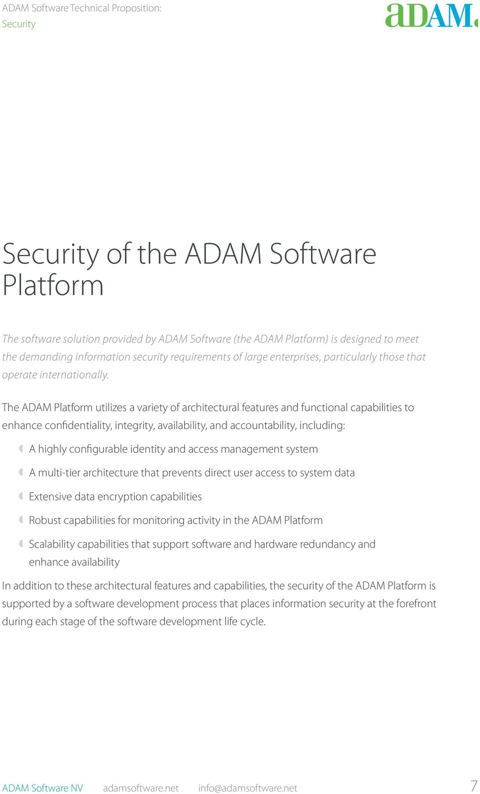 The ADAM Platform utilizes a variety of architectural features and functional capabilities to enhance confidentiality, integrity, availability, and accountability, including: º º A highly