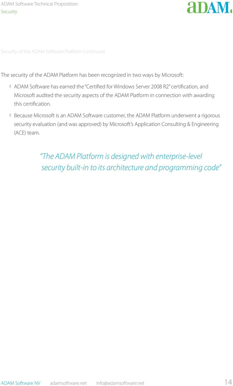 º º Because Microsoft is an ADAM Software customer, the ADAM Platform underwent a rigorous security evaluation (and was approved) by Microsoft s Application Consulting &