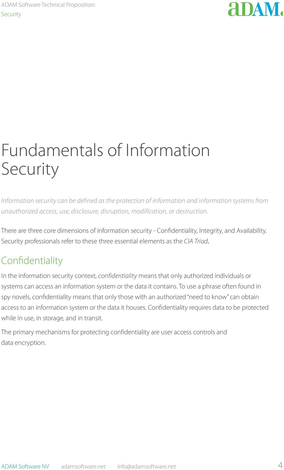 Confidentiality In the information security context, confidentiality means that only authorized individuals or systems can access an information system or the data it contains.