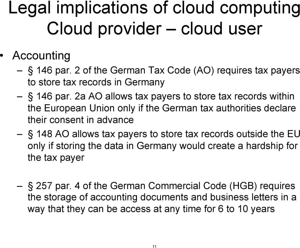 2a AO allows tax payers to store tax records within the European Union only if the German tax authorities declare their consent in advance 148 AO allows tax