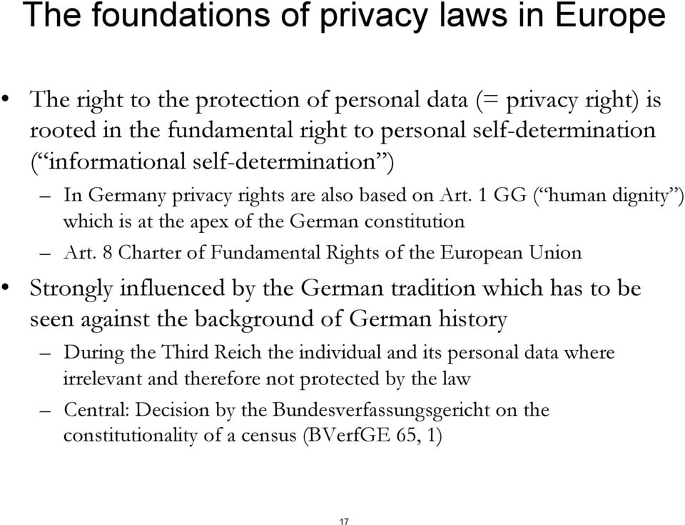 8 Charter of Fundamental Rights of the European Union Strongly influenced by the German tradition which has to be seen against the background of German history During the Third