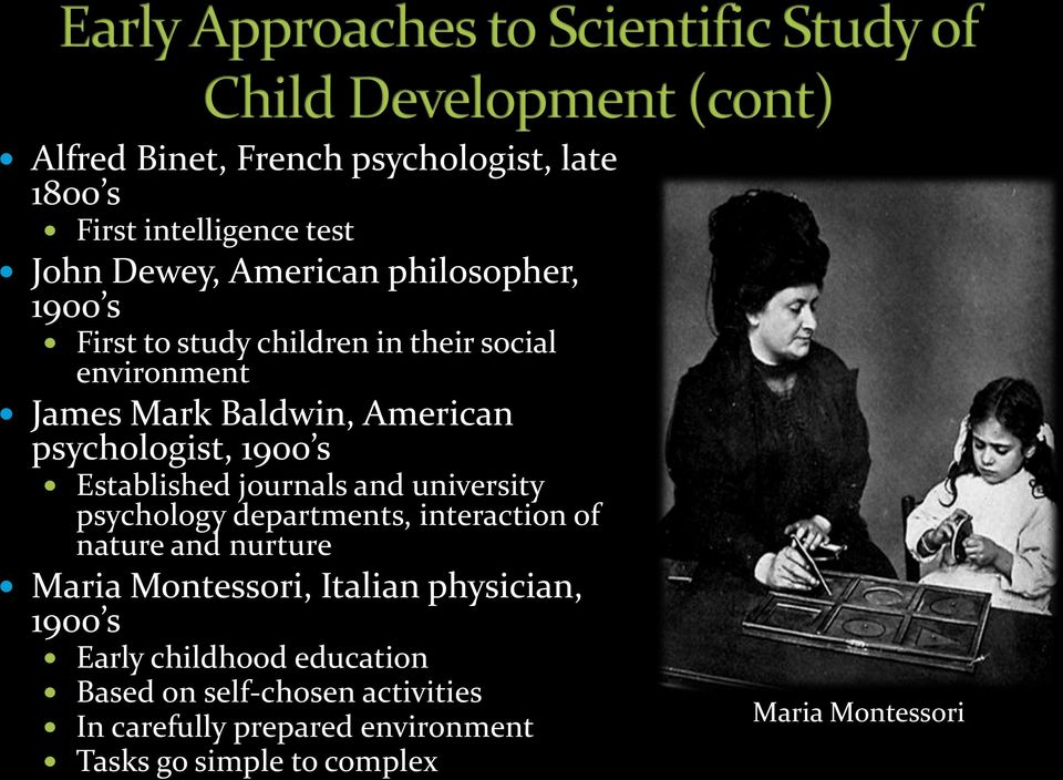 university psychology departments, interaction of nature and nurture Maria Montessori, Italian physician, 1900 s Early