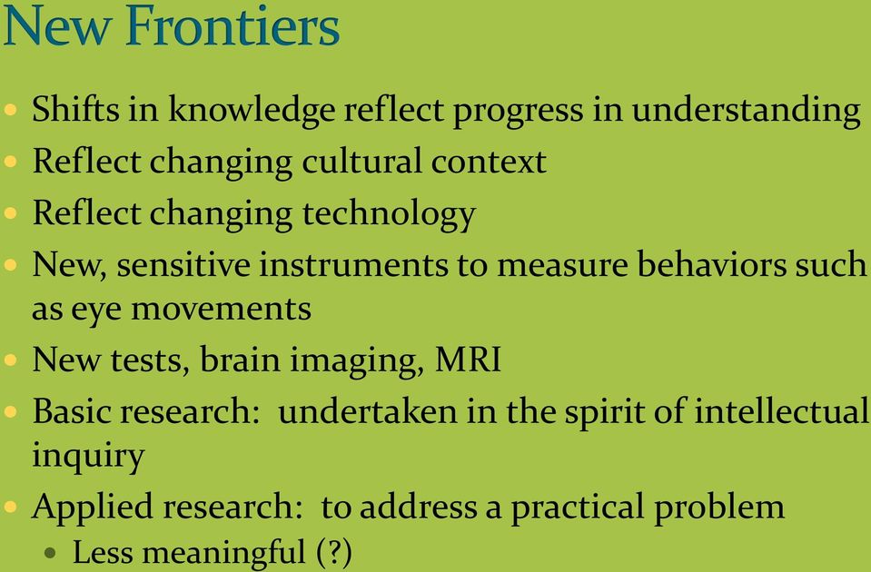movements New tests, brain imaging, MRI Basic research: undertaken in the spirit of