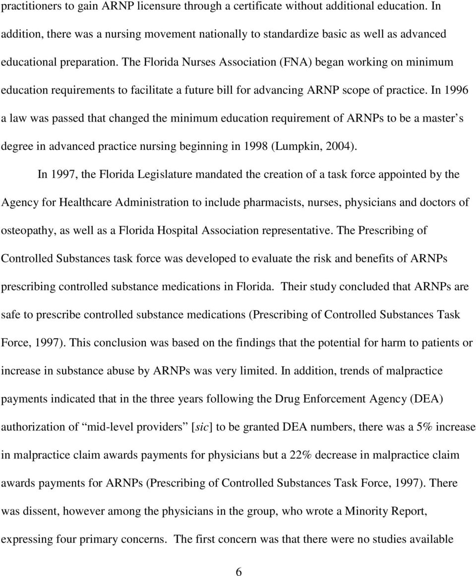 The Florida Nurses Association (FNA) began working on minimum education requirements to facilitate a future bill for advancing ARNP scope of practice.
