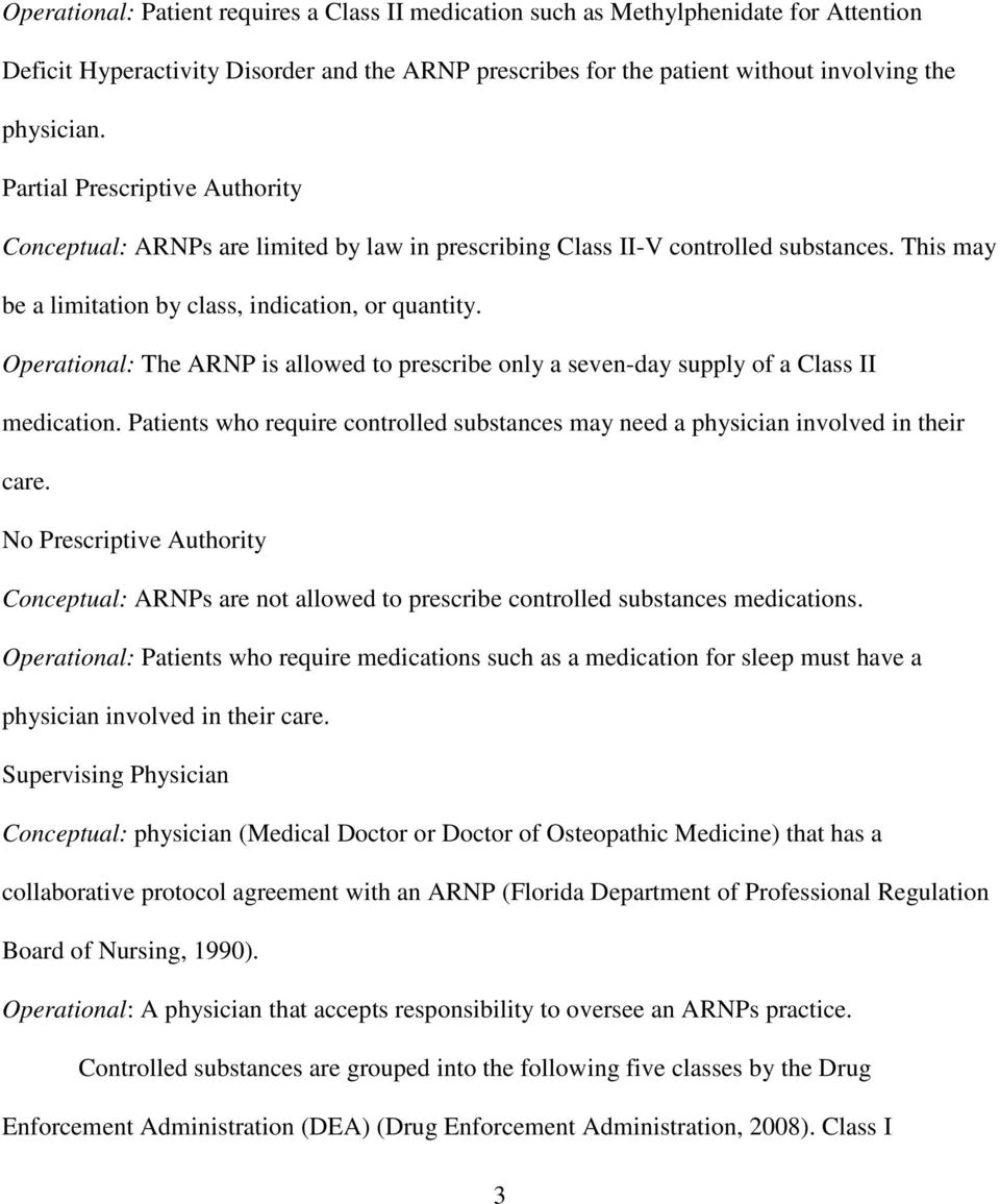 Operational: The ARNP is allowed to prescribe only a seven-day supply of a Class II medication. Patients who require controlled substances may need a physician involved in their care.