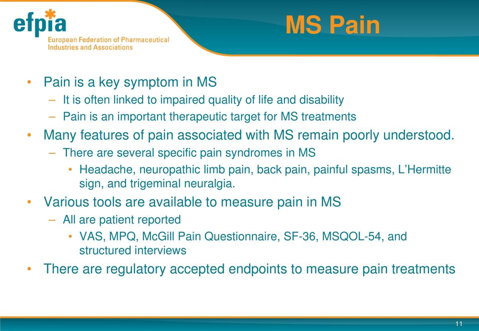 There are several specific pain syndromes in MS Headache, neuropathic limb pain, back pain, painful spasms, L Hermitte sign, and trigeminal neuralgia.