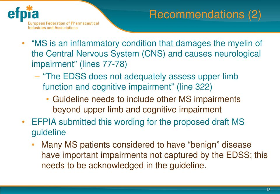 include other MS impairments beyond upper limb and cognitive impairment EFPIA submitted this wording for the proposed draft MS guideline