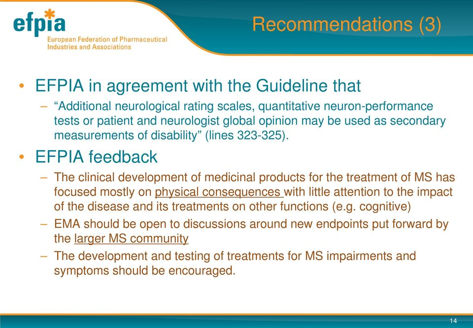 EFPIA feedback The clinical development of medicinal products for the treatment of MS has focused mostly on physical consequences with little attention to the impact of