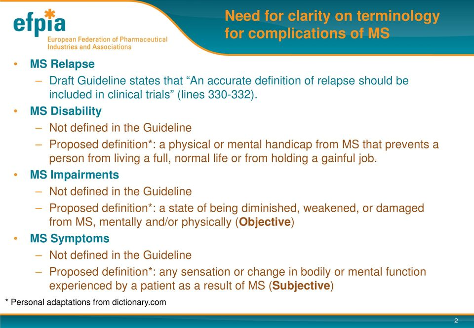MS Impairments Not defined in the Guideline Proposed definition*: a state of being diminished, weakened, or damaged from MS, mentally and/or physically (Objective) MS Symptoms Not defined