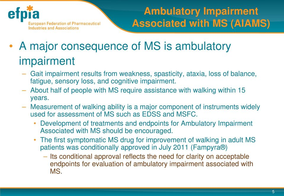 Measurement of walking ability is a major component of instruments widely used for assessment of MS such as EDSS and MSFC.
