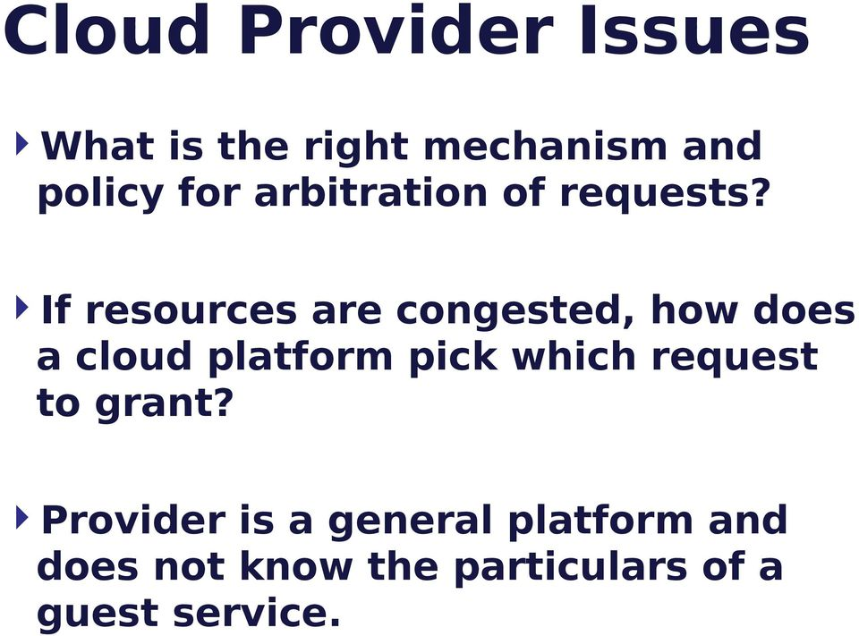 If resources are congested, how does a cloud platform pick which