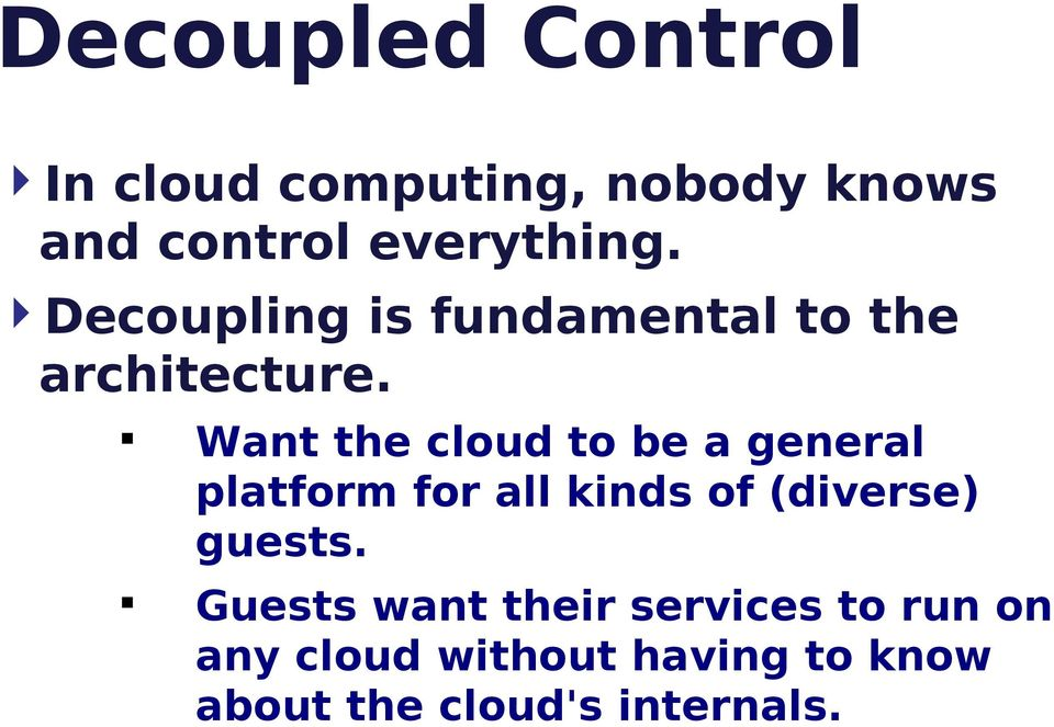 Want the cloud to be a general platform for all kinds of (diverse) guests.