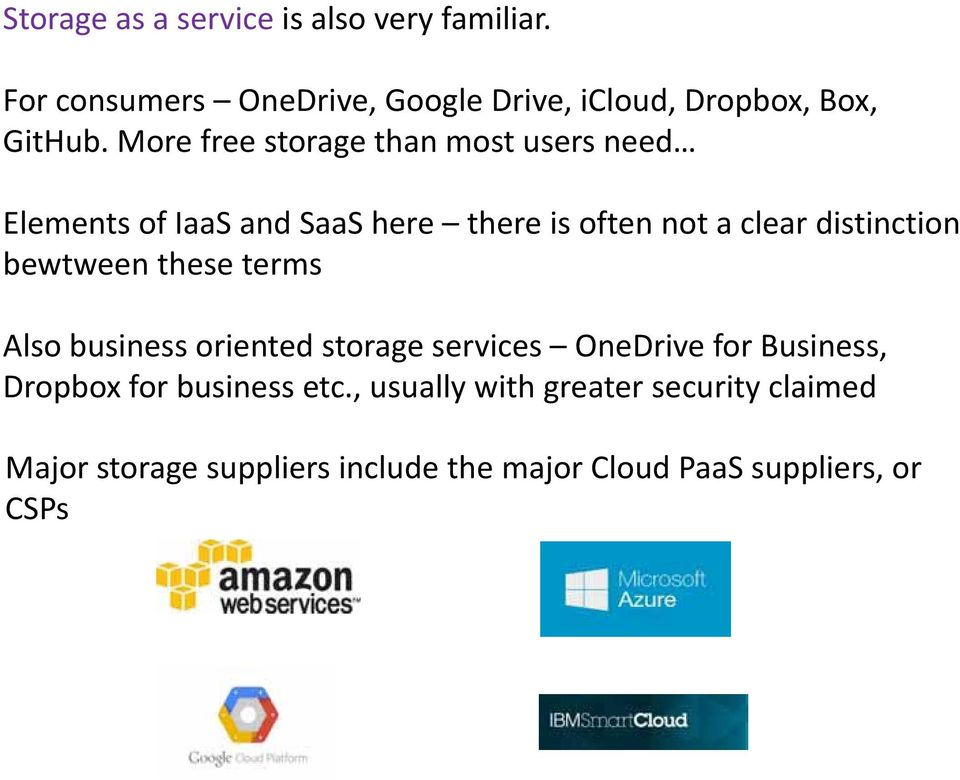 More free storage than mostusers need Elements of IaaS and SaaS here there is often not a clear distinction