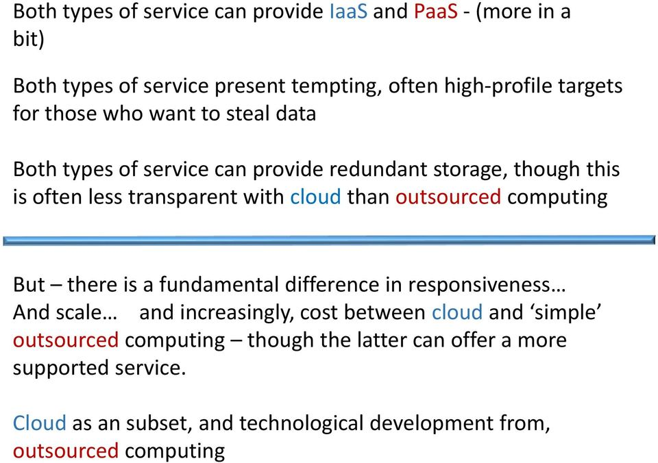 outsourced computing But there is a fundamental difference in responsiveness And scale and increasingly, gy cost between cloud and simple