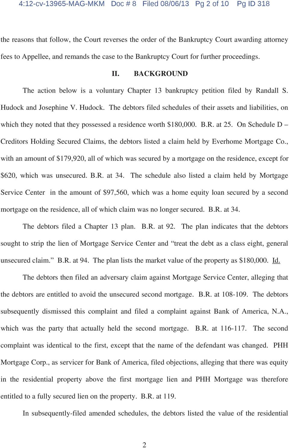and Josephine V. Hudock. The debtors filed schedules of their assets and liabilities, on which they noted that they possessed a residence worth $180,000. B.R. at 25.