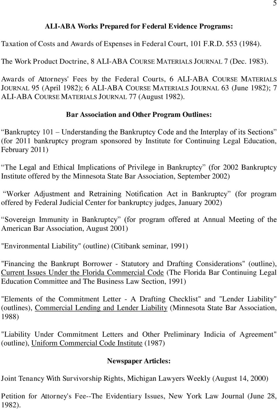 Awards of Attorneys' Fees by the Federal Courts, 6 ALI-ABA COURSE MATERIALS JOURNAL 95 (April 1982); 6 ALI-ABA COURSE MATERIALS JOURNAL 63 (June 1982); 7 ALI-ABA COURSE MATERIALS JOURNAL 77 (August