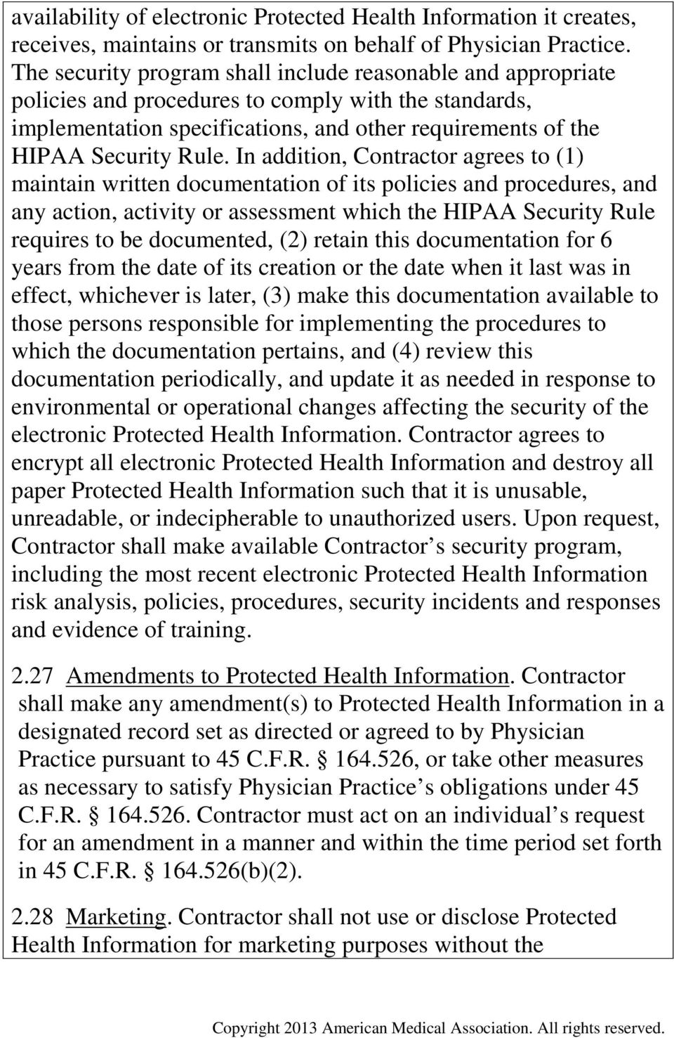 In addition, Contractor agrees to (1) maintain written documentation of its policies and procedures, and any action, activity or assessment which the HIPAA Security Rule requires to be documented,