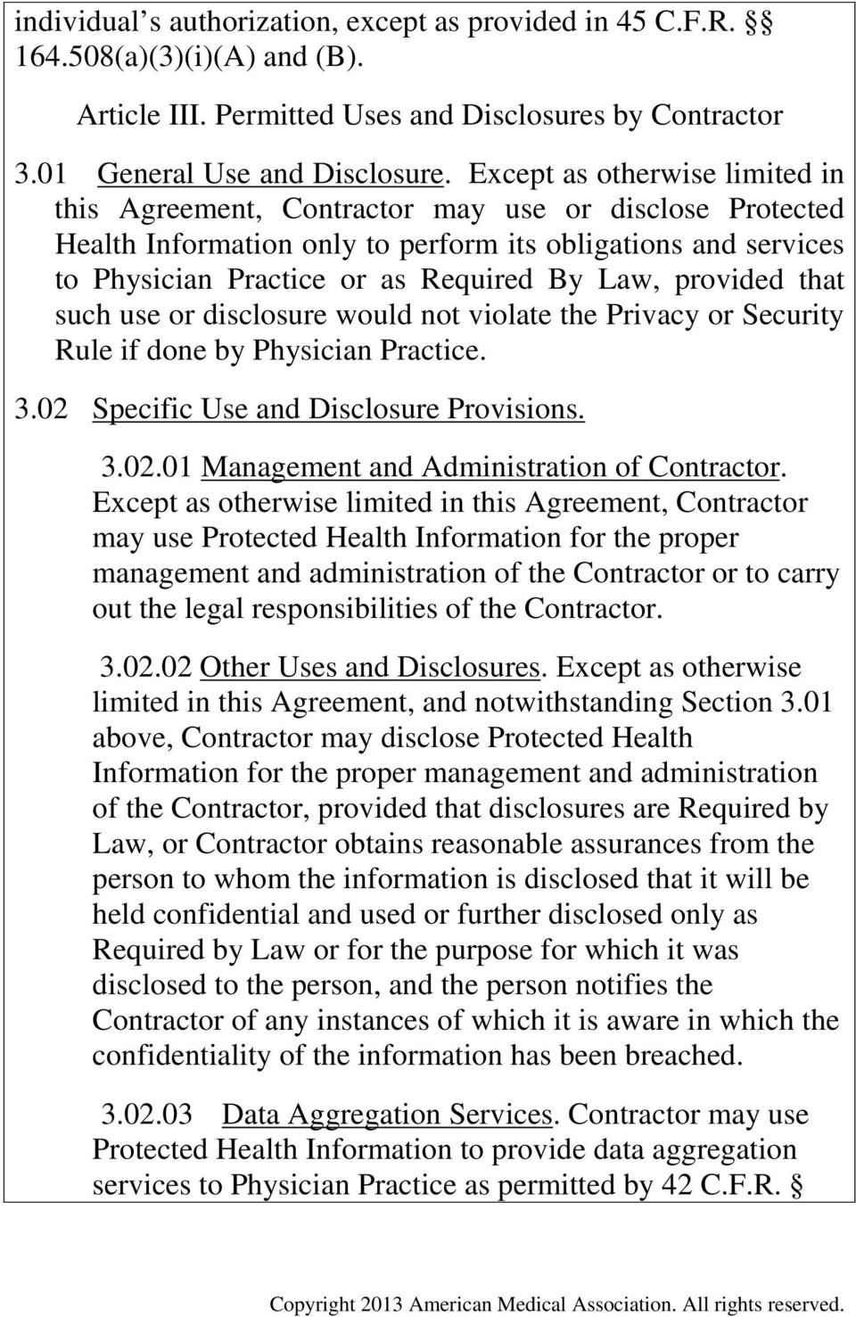 provided that such use or disclosure would not violate the Privacy or Security Rule if done by Physician Practice. 3.02 Specific Use and Disclosure Provisions. 3.02.01 Management and Administration of Contractor.