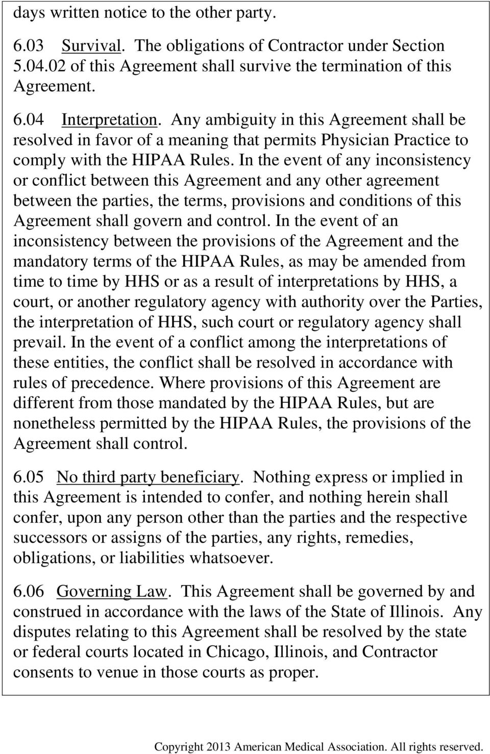 In the event of any inconsistency or conflict between this Agreement and any other agreement between the parties, the terms, provisions and conditions of this Agreement shall govern and control.