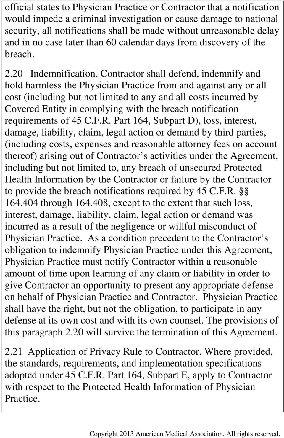 Contractor shall defend, indemnify and hold harmless the Physician Practice from and against any or all cost (including but not limited to any and all costs incurred by Covered Entity in complying