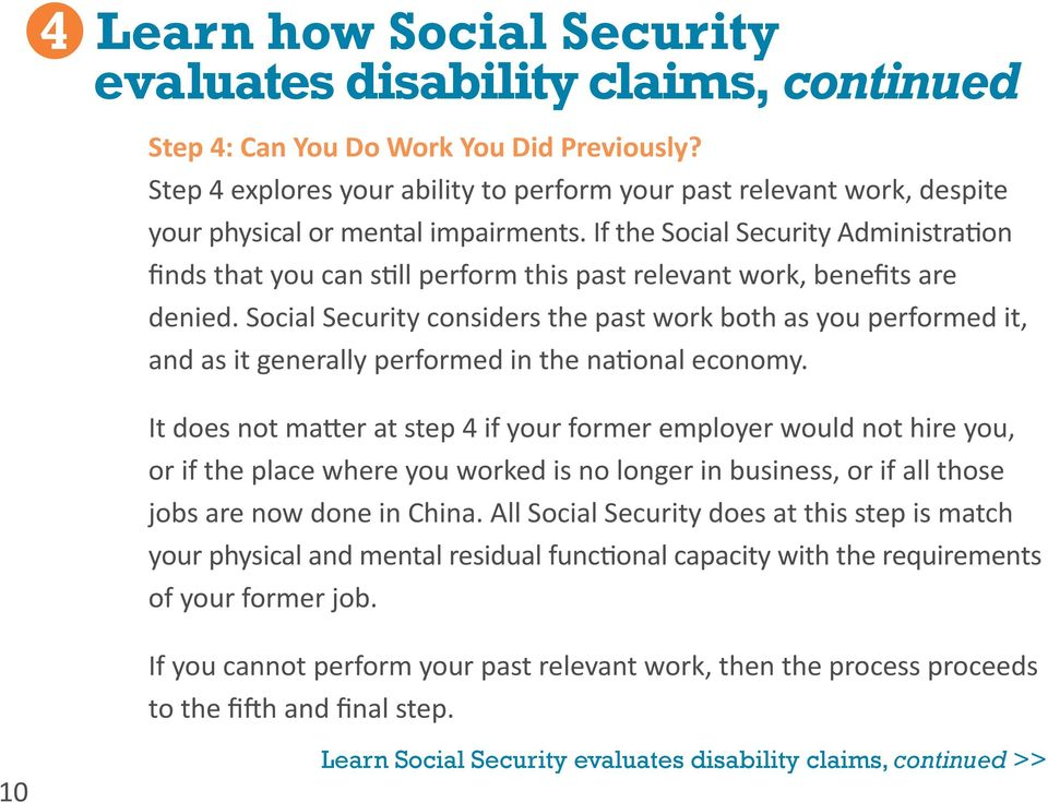 If the Social Security Administration finds that you can still perform this past relevant work, benefits are denied.