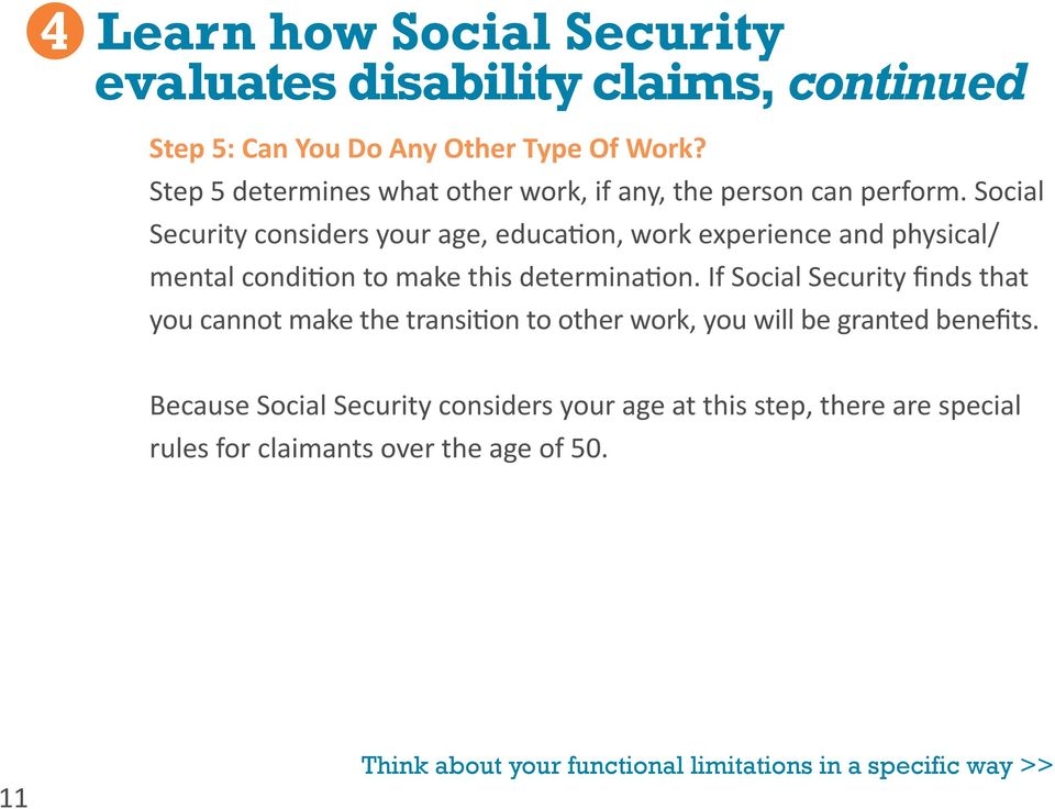 Social Security considers your age, education, work experience and physical/ mental condition to make this determination.