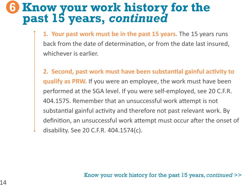 Second, past work must have been substantial gainful activity to qualify as PRW. If you were an employee, the work must have been performed at the SGA level.