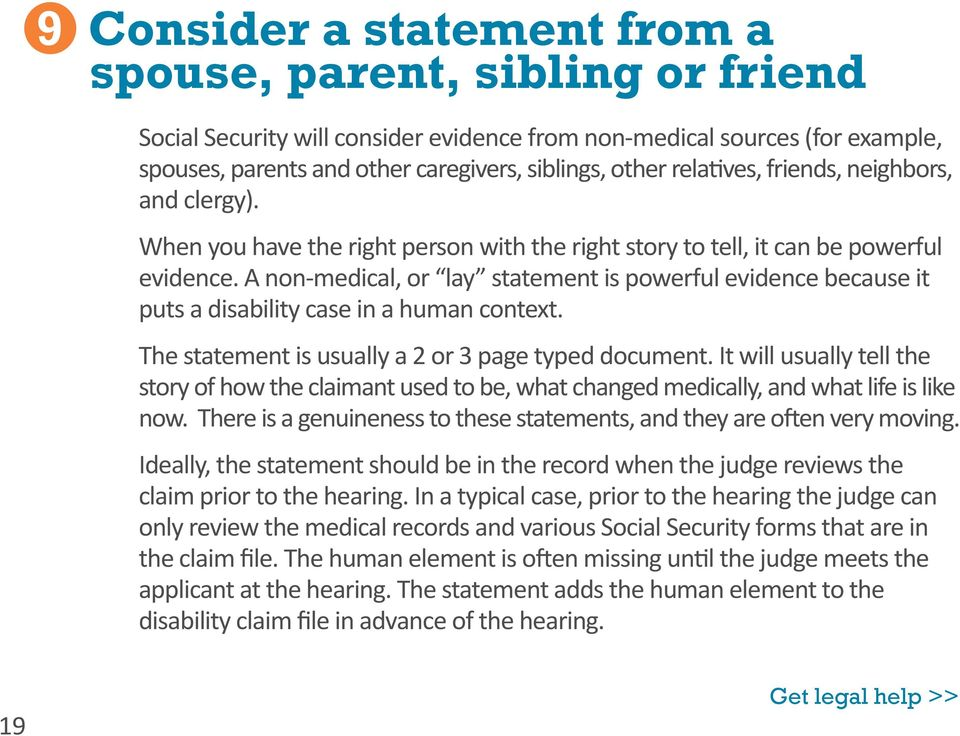 A non-medical, or lay statement is powerful evidence because it puts a disability case in a human context. The statement is usually a 2 or 3 page typed document.