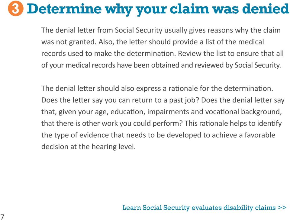 Review the list to ensure that all of your medical records have been obtained and reviewed by Social Security. The denial letter should also express a rationale for the determination.