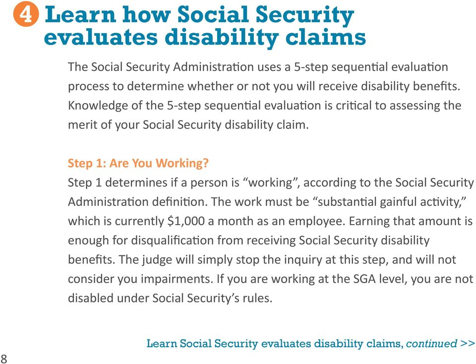 Step 1 determines if a person is working, according to the Social Security Administration definition. The work must be substantial gainful activity, which is currently $1,000 a month as an employee.