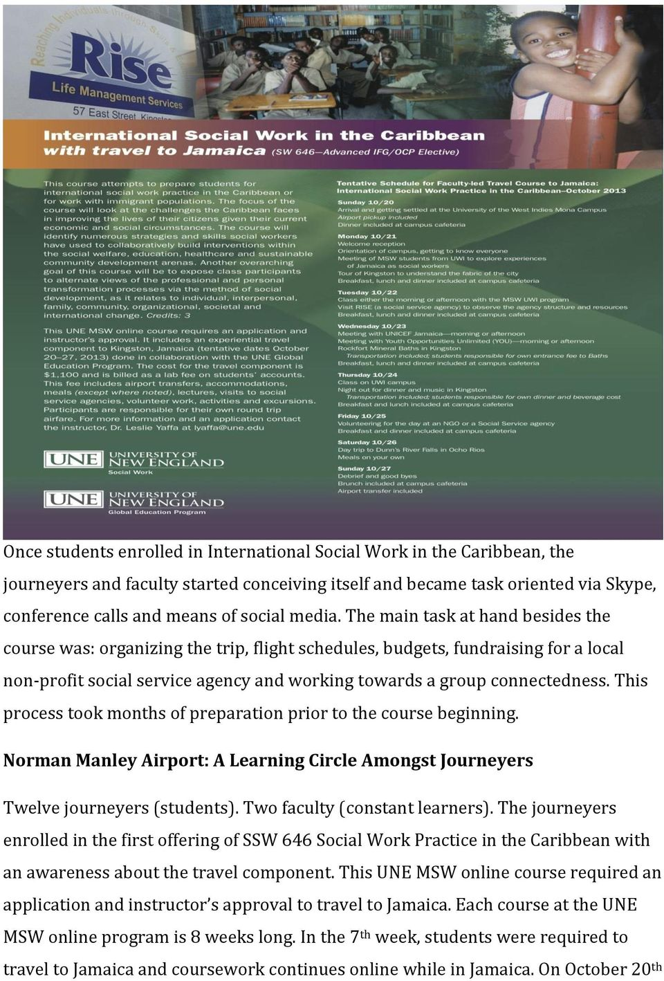 This process took months of preparation prior to the course beginning. Norman Manley Airport: A Learning Circle Amongst Journeyers Twelve journeyers (students). Two faculty (constant learners).