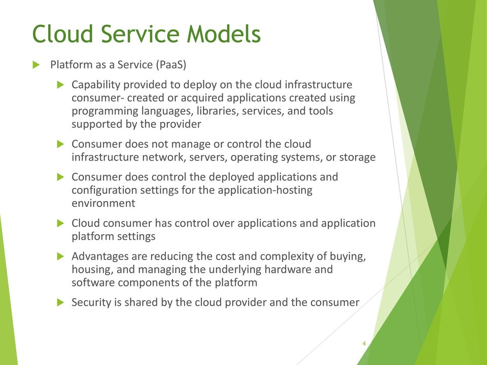 the deployed applications and configuration settings for the application-hosting environment Cloud consumer has control over applications and application platform settings Advantages are