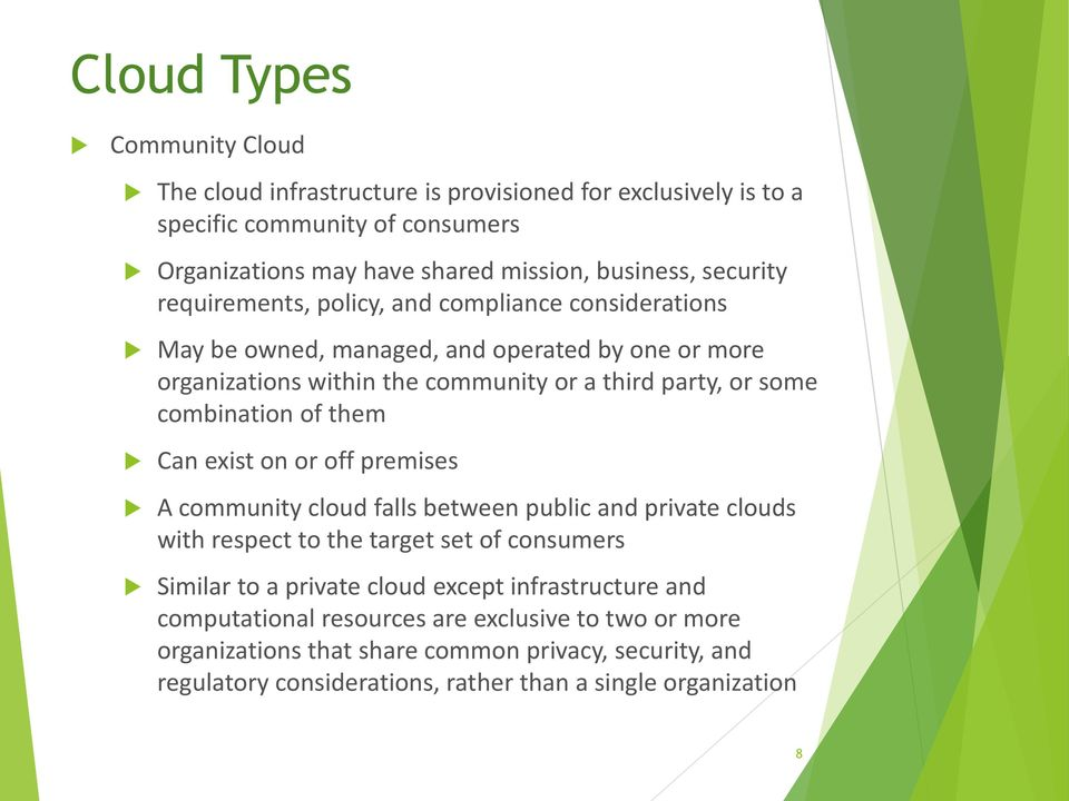 combination of them Can exist on or off premises A community cloud falls between public and private clouds with respect to the target set of consumers Similar to a private cloud