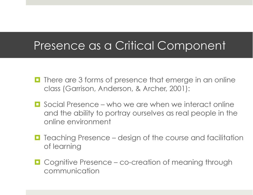 ability to portray ourselves as real people in the online environment Teaching Presence design of