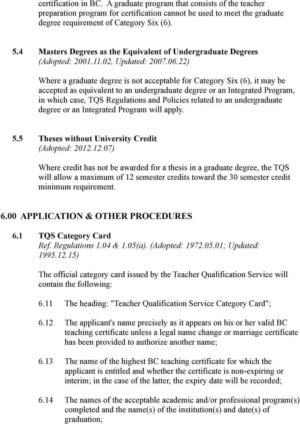 22) Where a graduate degree is not acceptable for Category Six (6), it may be accepted as equivalent to an undergraduate degree or an Integrated Program, in which case, TQS Regulations and Policies