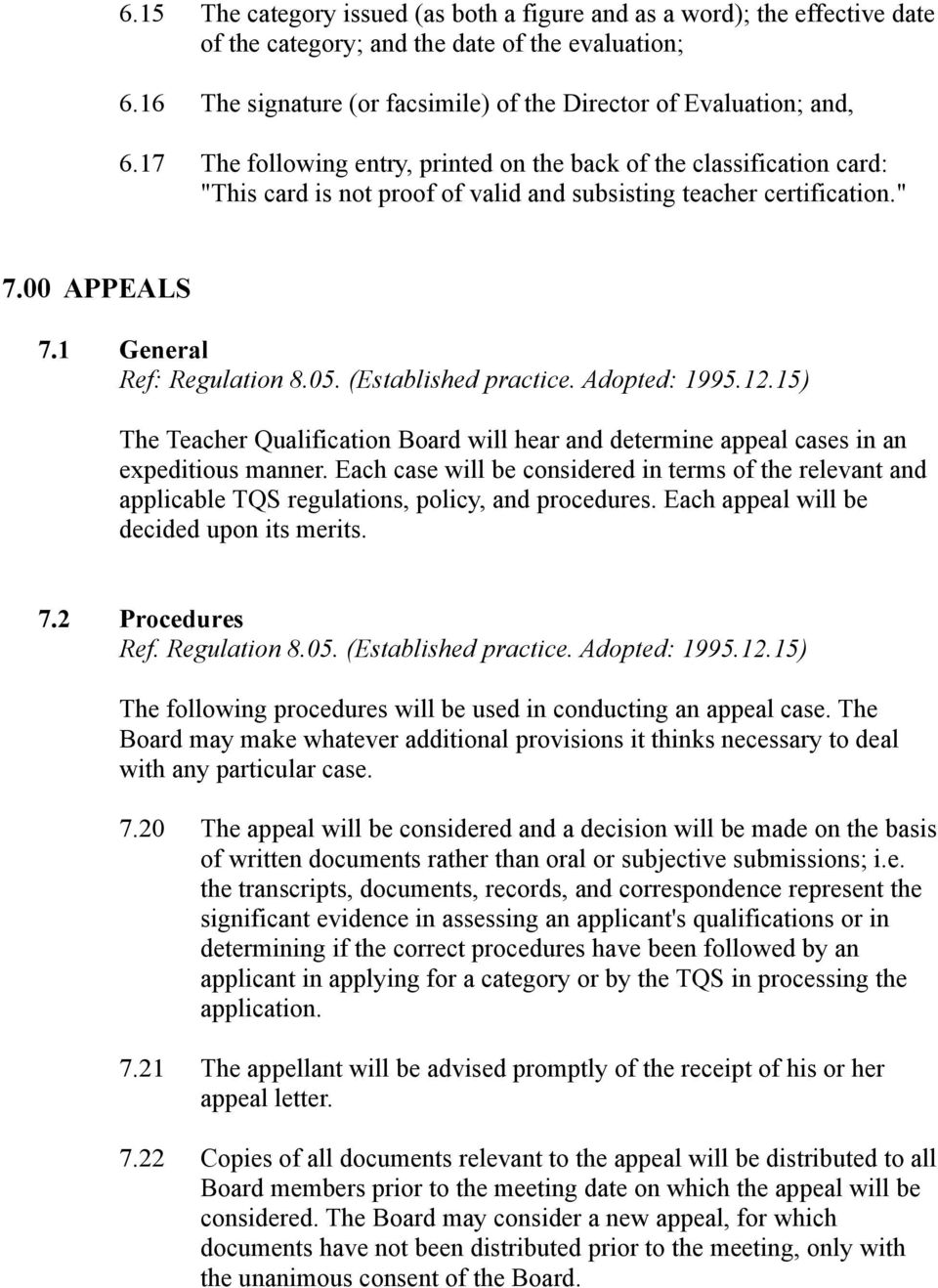 (Established practice. Adopted: 1995.12.15) The Teacher Qualification Board will hear and determine appeal cases in an expeditious manner.