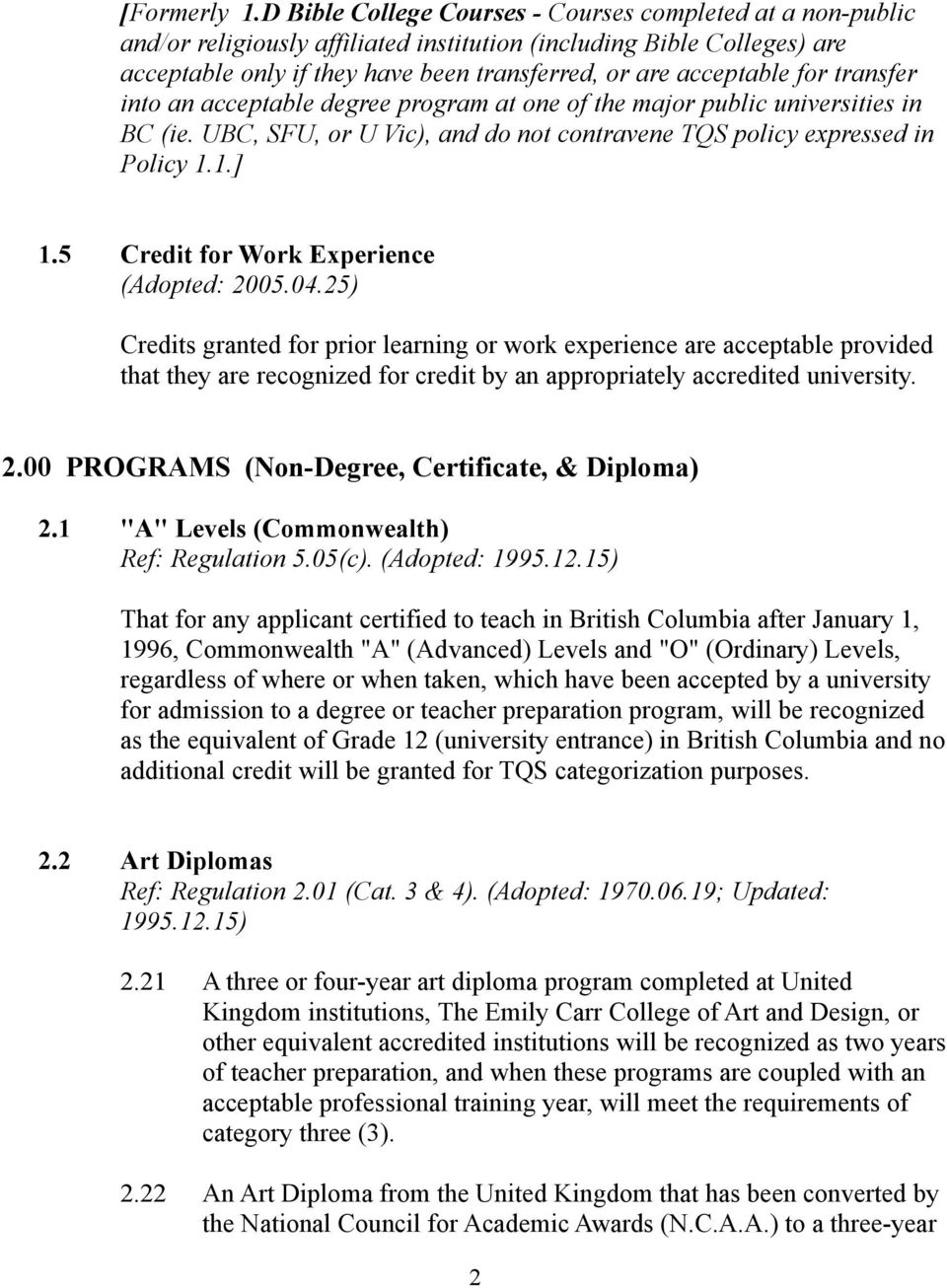 for transfer into an acceptable degree program at one of the major public universities in BC (ie. UBC, SFU, or U Vic), and do not contravene TQS policy expressed in Policy 1.1.] 1.