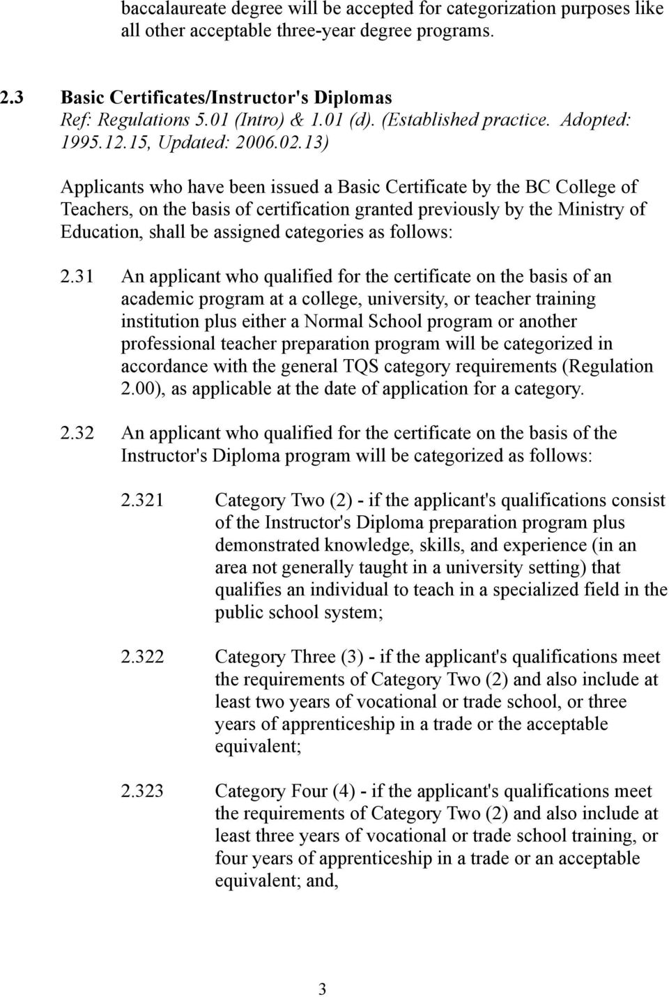 13) Applicants who have been issued a Basic Certificate by the BC College of Teachers, on the basis of certification granted previously by the Ministry of Education, shall be assigned categories as