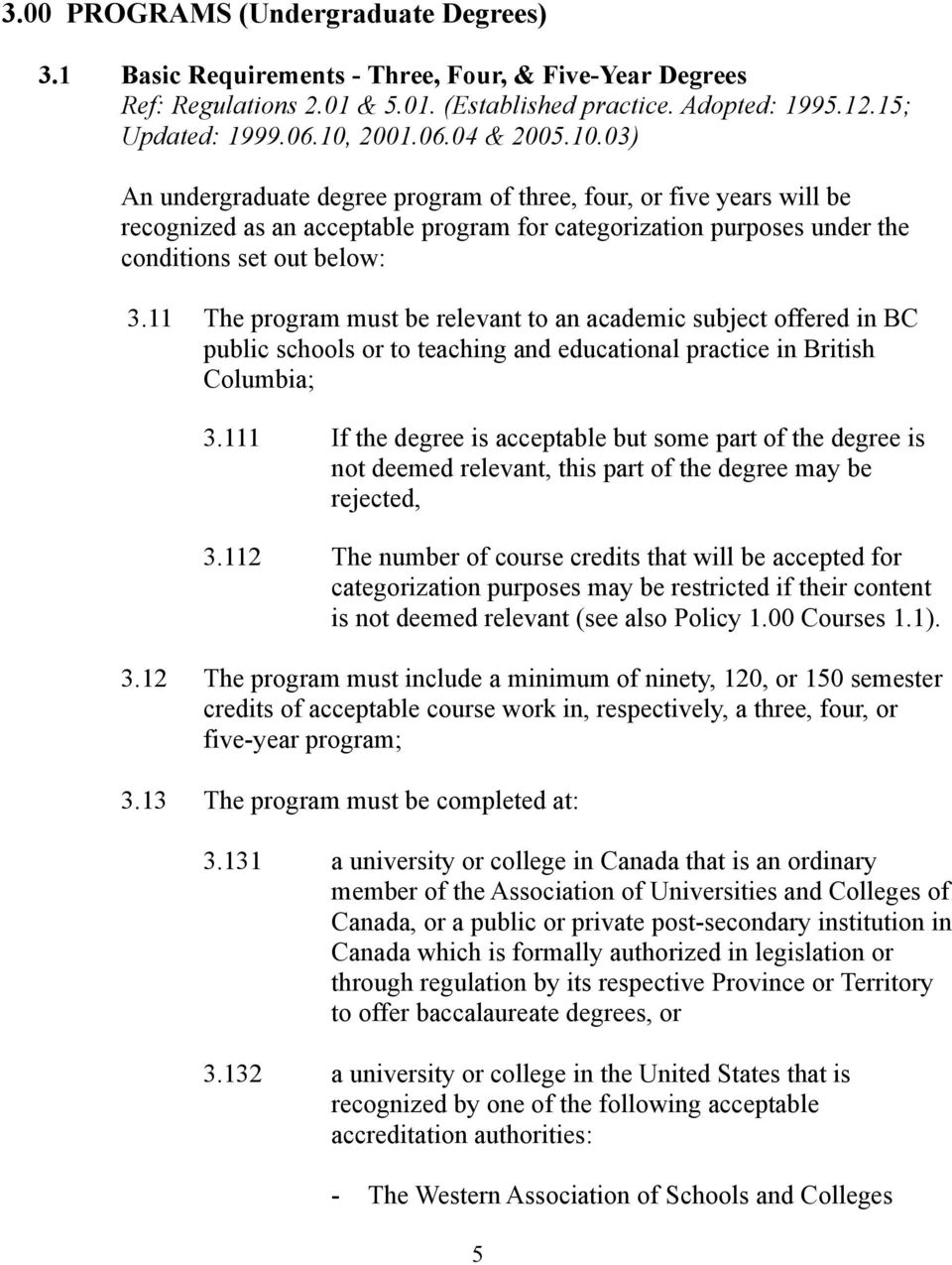 11 The program must be relevant to an academic subject offered in BC public schools or to teaching and educational practice in British Columbia; 3.