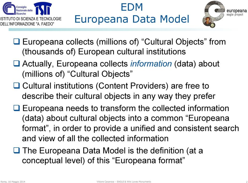 transform the collected information (data) about cultural objects into a common Europeana format, in order to provide a unified and consistent search and view of all the