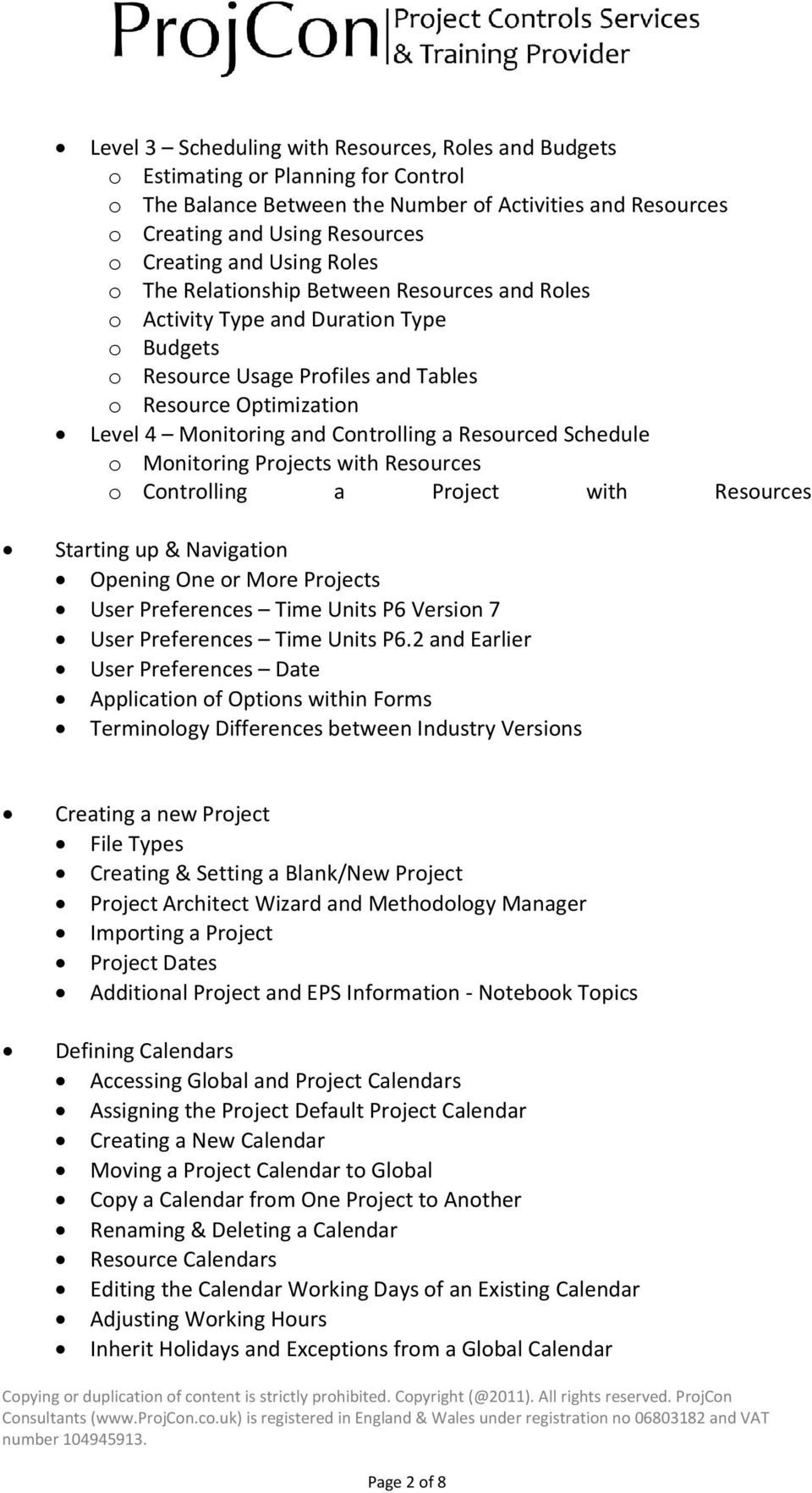 a Resourced Schedule o Monitoring Projects with Resources o Controlling a Project with Resources Starting up & Navigation Opening One or More Projects User Preferences Time Units P6 Version 7 User