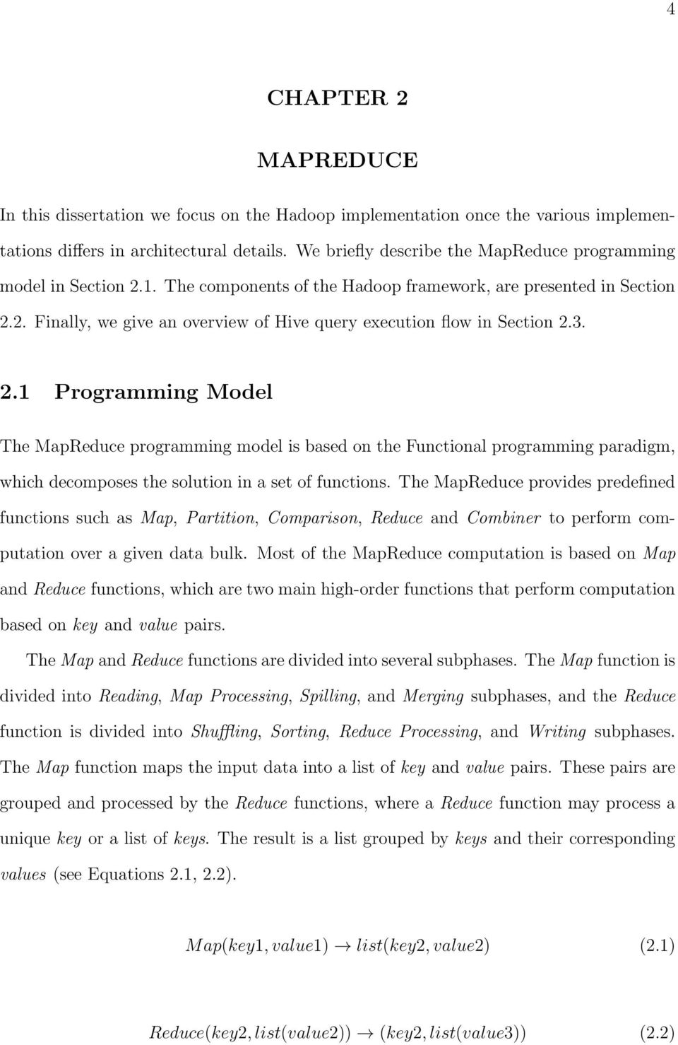 3. 2.1 Programming Model The MapReduce programming model is based on the Functional programming paradigm, which decomposes the solution in a set of functions.