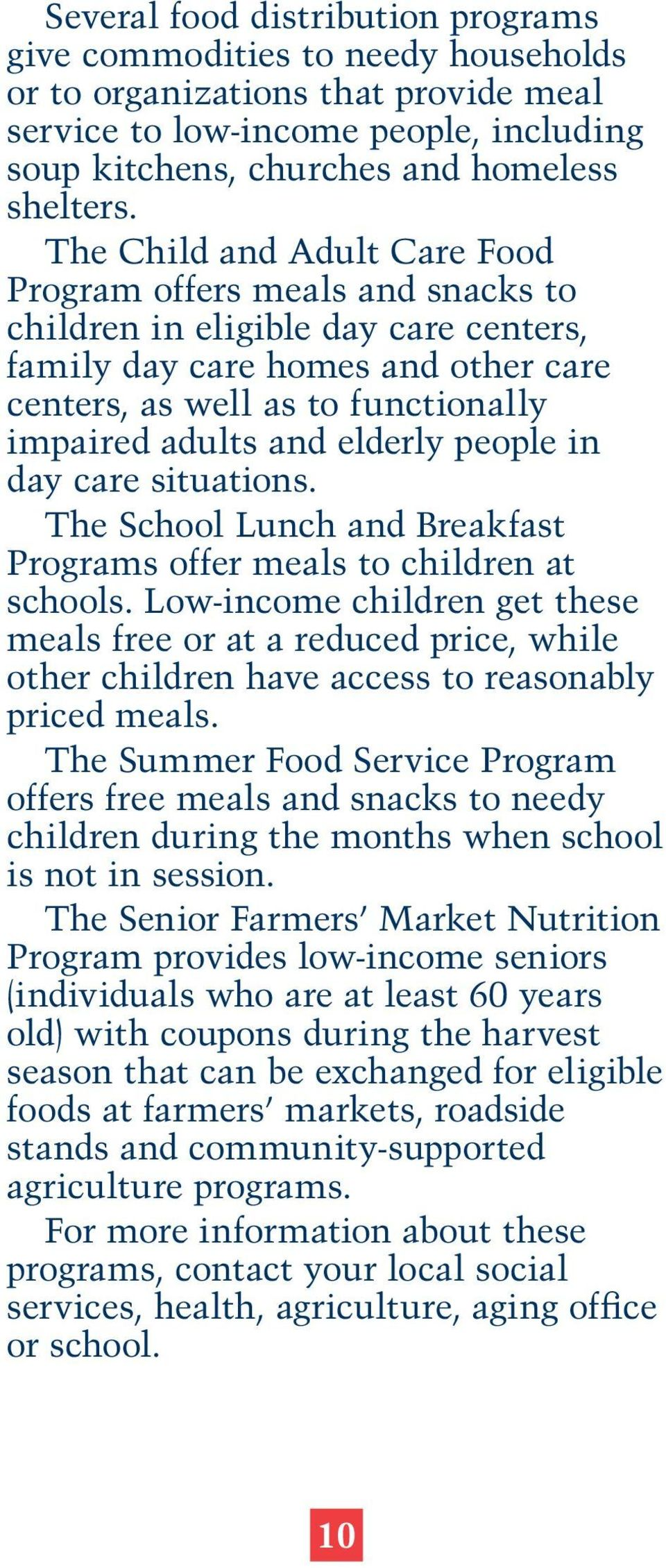 elderly people in day care situations. The School Lunch and Breakfast Programs offer meals to children at schools.