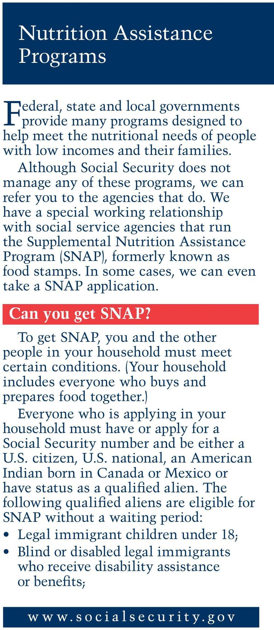 We have a special working relationship with social service agencies that run the Supplemental Nutrition Assistance Program (SNAP), formerly known as food stamps.