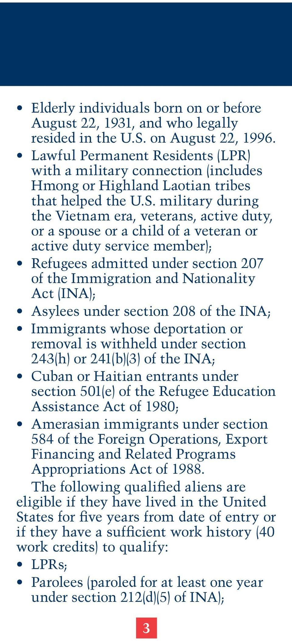 military during the Vietnam era, veterans, active duty, or a spouse or a child of a veteran or active duty service member); Refugees admitted under section 207 of the Immigration and Nationality Act