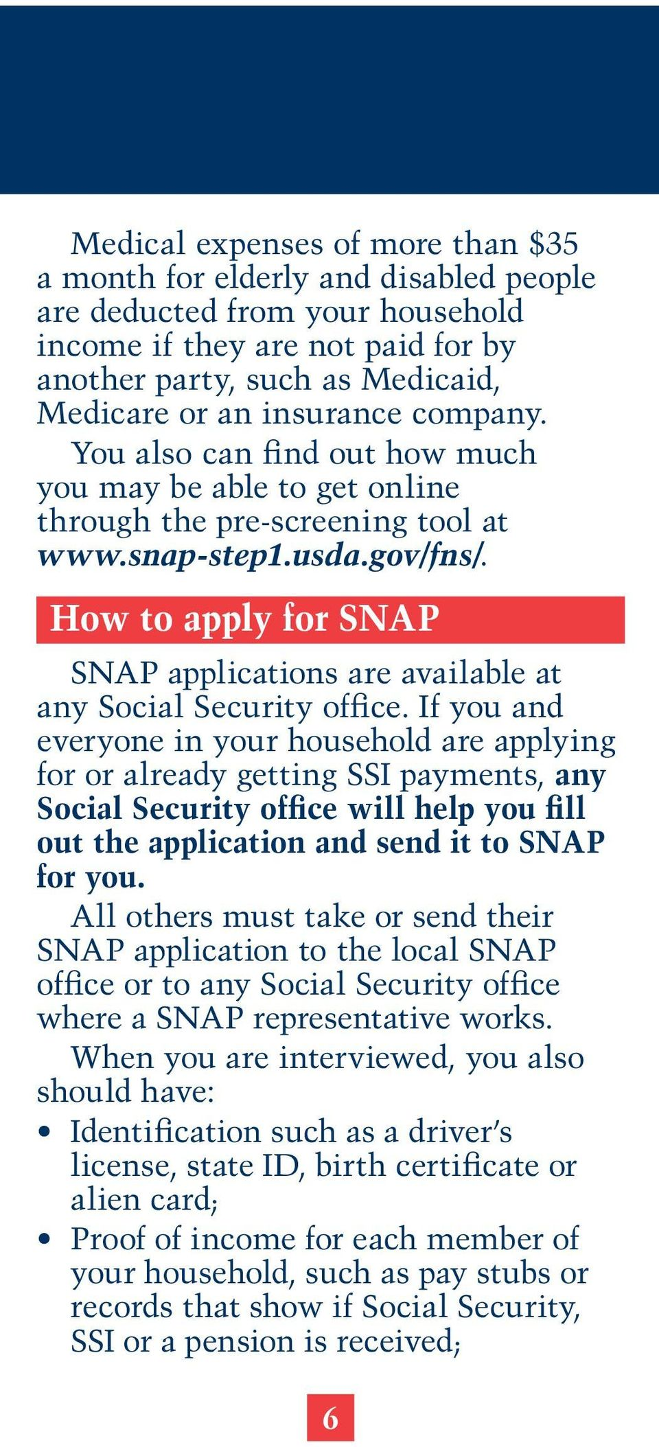 How to apply for SNAP SNAP applications are available at any Social Security office.