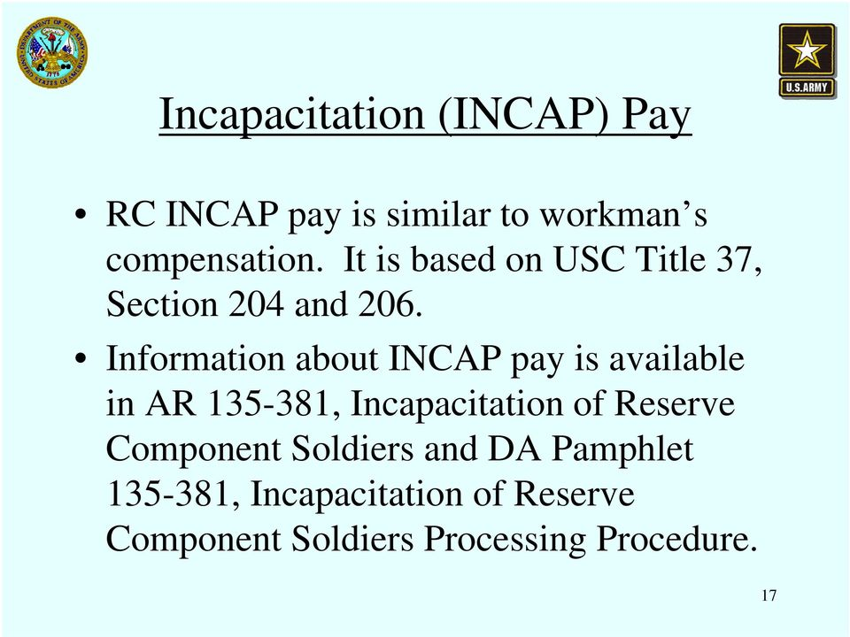 Information about INCAP pay is available in AR 135-381, Incapacitation of