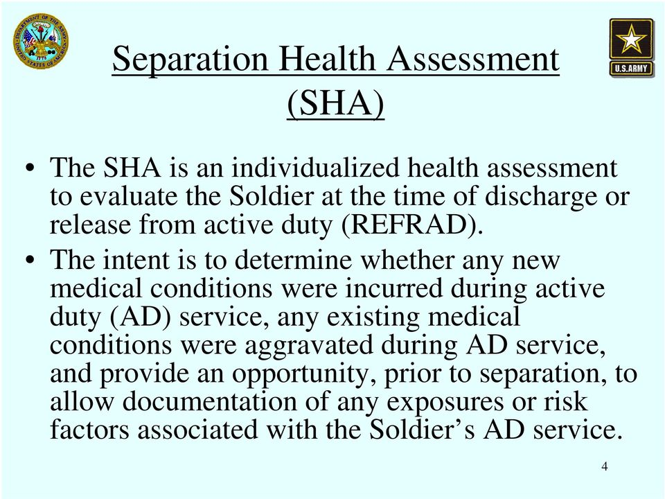The intent is to determine whether any new medical conditions were incurred during active duty (AD) service, any existing