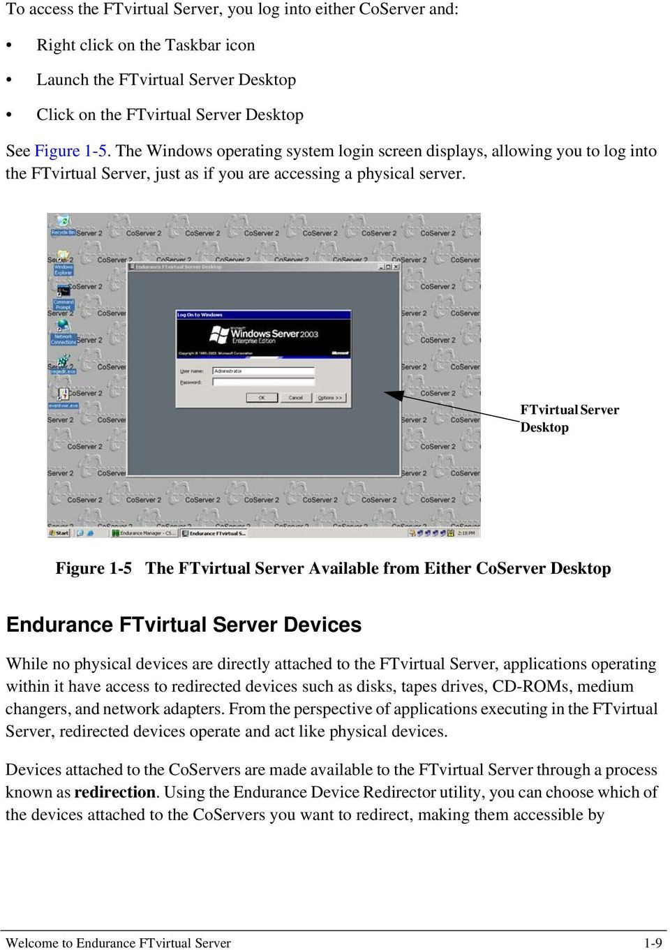 FTvirtual Server Desktop Figure 1-5 The FTvirtual Server Available from Either CoServer Desktop Endurance FTvirtual Server Devices While no physical devices are directly attached to the FTvirtual
